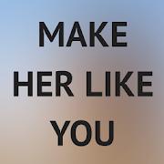 How To Make A Girl Like You 2.2